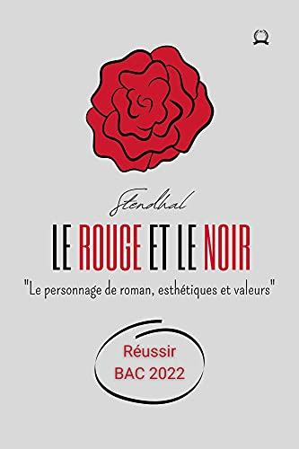 """""""Le Rouge et le Noir"""", Stendhal PROGRAMME BAC 2022 1er Français / Parcours : """"Le personnage de roman, esthétiques et valeurs"""" (Annoté) : Edition 2021 (analyse ... réflexion autour du sujet). (French Edition)"""