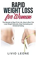 Rapid Weight Loss for Women: The Secrets to Stay Fit for Life. How to Burn Fat, Lose Weight Naturally, Stop Overeating and Emotional Eating