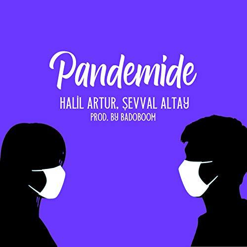 Pandemide (feat. Halil Artur & Şevval Altay)