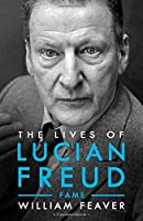 The Lives of Lucian Freud: FAME 1968 - 2011 (Biography and Autobiography)