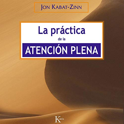 La práctica de la atención plena [The Practice of Mindfulness] (Narración en Castellano)                   By:                                                                                                                                 Jon Kabat-Zinn,                                                                                        David González Raga - translator                               Narrated by:                                                                                                                                 Miguel Coll                      Length: 23 hrs and 40 mins     Not rated yet     Overall 0.0