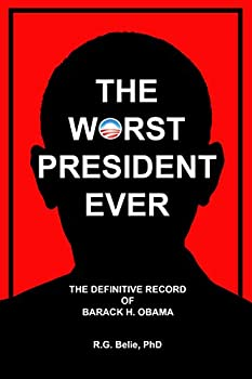 The Worst President Ever  The Definitive Record of Barack H Obama