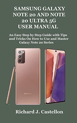 SAMSUNG GALAXY NOTE 20 AND NOTE 20 ULTRA 5G USER MANUAL: An Easy Step by Step Guide with Tips and Tricks On How to Use and Master Galaxy Note 20 Series