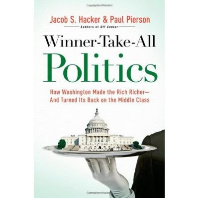 Winner Take All Politics: How washington Made the Rich Richer - and Turned Its Back on the Middle Class