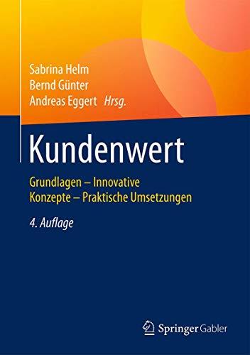 Kundenwert: Grundlagen - Innovative Konzepte - Praktische Umsetzungen