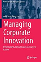 Managing Corporate Innovation: Determinants, Critical Issues and Success Factors (Contributions to Management Science)