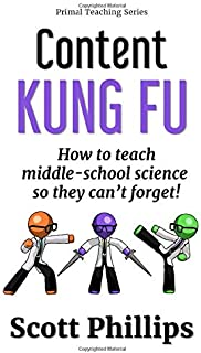 Content Kung Fu: How to teach middle-school science so they can't forget (Primal Teaching Series)