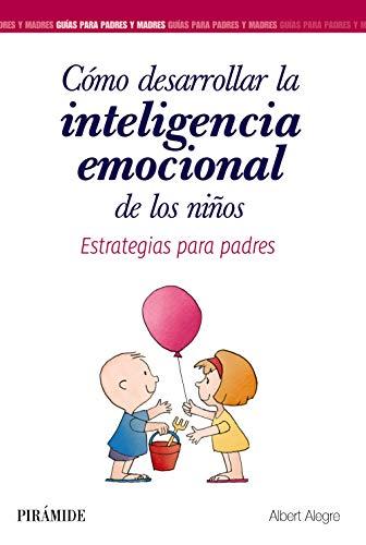 Cómo desarrollar la inteligencia emocional de los niños: Estrategias para padres (Guías para padr