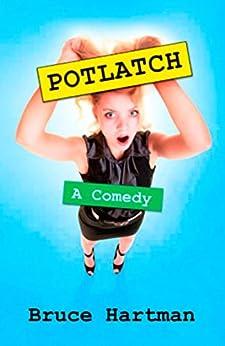 Potlatch: A Comedy by [Bruce Hartman]