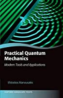 Practical Quantum Mechanics: Modern Tools and Applications (Oxford Graduate Texts)