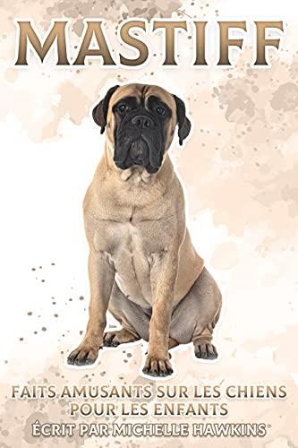 Mastiff: Faits amusants sur les chiens pour les enfants #30 (French Edition)