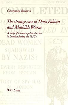 The Strange Case of Dora Fabian and Mathilde Wurm: A Study of German Political Exiles in London During the 1930