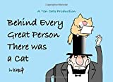 Behind Every Great Person There Was A Cat: A TEN CATS Production (Gryndstone and Fusspot Press)