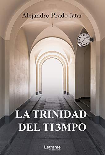 La trinidad del tiempo de Alejandro Prado Jatar