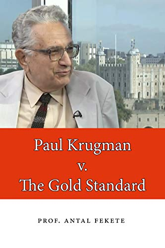 Paul Krugman v. The Gold Standard: The Dismal Science of the Quantity Theory of Money (English Edition)
