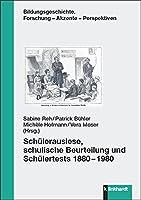 Schuelerauslese, schulische Beurteilung und Schuelertests 1880-1980
