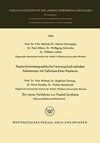 Papierchromatographische Trennung hydrophober Substanzen mit Cellulose-Ester-Papieren. Ein neues Verfahren zur Peptid-Synthese (Oxazolidonverfahren) ... Landes Nordrhein-Westfalen (1206), Band 1206)