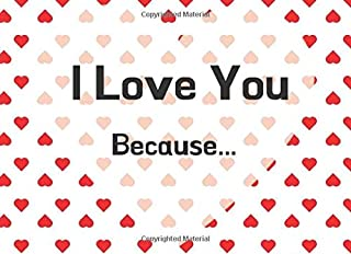 I Love You Because: Fill In The Blank Why I Love You Book | Fill In 40 Prompts To Tell Your Love Story| Funny Valentines D...