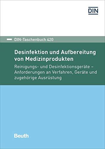 Desinfektion und Aufbereitung von Medizinprodukten: Reinigungs- und Desinfektionsgeräte Anforderungen an Verfahren, Geräte und zugehörige Ausrüstung (DIN-Taschenbuch)
