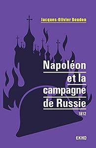 Napoléon et la campagne de Russie : 1812 par Jacques-Olivier Boudon