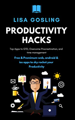 Productivity hacks: Top Apps to GTD, Overcome Procrastination, and Time Management: Free & Premimum Web, Android & ios Apps to Sky Rocket your Productivity