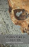 L'usurpatore di cadaveri: Un romanzo di orrore e intrigo di Robert Louis Stevenson