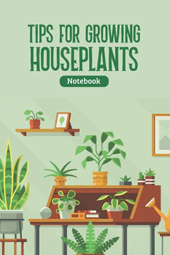 Tips for Growing Houseplants Notebook: Notebook|Journal| Diary/ Lined - Size 6x9 Inches 100 Pages