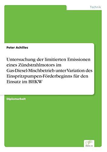 Untersuchung der limitierten Emissionen eines Zündstrahlmotors im Gas- Diesel- Mischbetrieb unter Variation des Einspritzpumpen- Förderbeginns für den Einsatz im BHKW