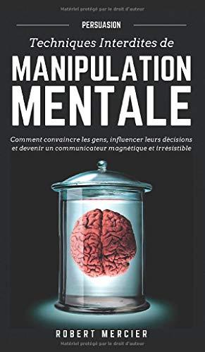 PERSUASION: Comment convaincre les gens, influencer leurs décisions et devenir un communicateur magnétique et irrésistible (1) (Communication Efficace)