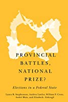 Provincial Battles, National Prize?: Elections in a Federal State