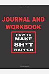 Journal and Workbook How to Make Sh*t Happen: Checklists, Notes and Journal Pages to Track Your Core 4 Progress & Results Paperback