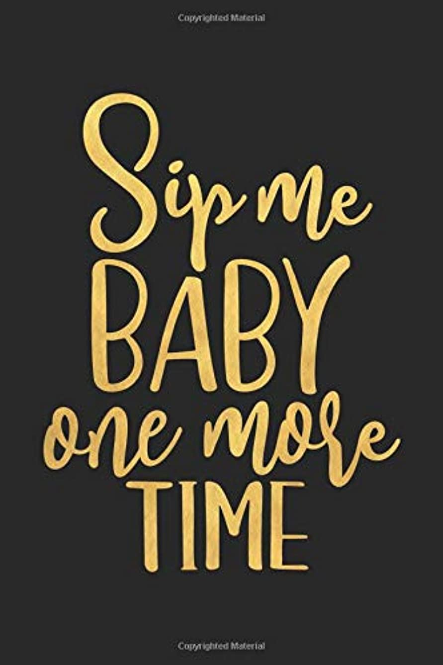 Sip Me Baby One More Time: Wine Journal with Prompts and Lined Pages for Notes (Wine Tasting Notebook with Funny Quote)