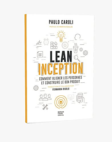 Lean Inception: Comment aligner les personnes et construire le bon produit (French Edition)