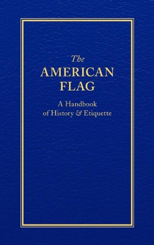 The American Flag: A Handbook of History & Etiquette (Books of American Wisdom)