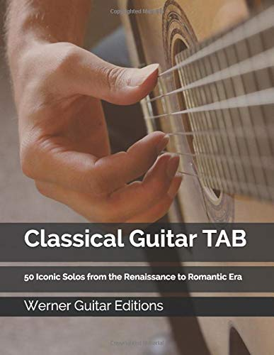 Classical Guitar TAB: 50 Iconic Solos from the Renaissance to Romantic Era