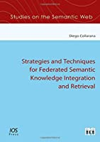 Strategies and Techniques for Federated Semantic Knowledge Integration and Retrieval (Studies on the Semantic Web)