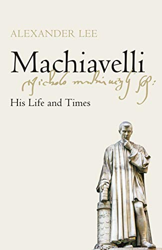 Machiavelli: His Life and Times (English Edition)
