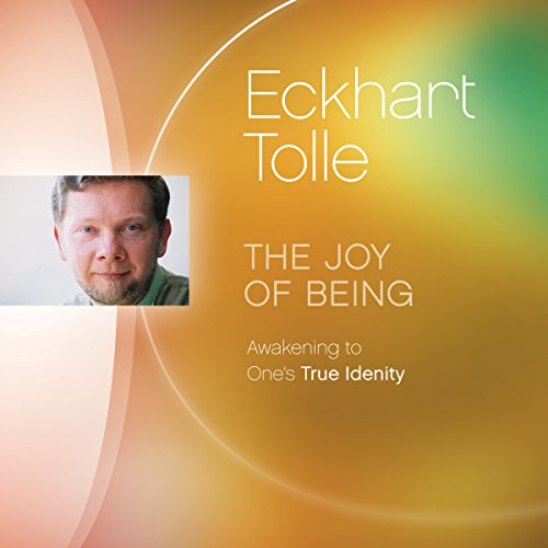 The Joy of Being: Awakening to One's True Identity