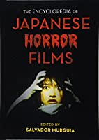 The Encyclopedia of Japanese Horror Films (National Cinema)