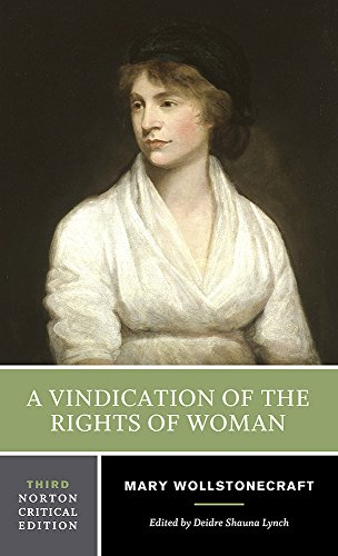 A Vindication of the Rights of Woman (Third Edition) (Norton Critical Editions)
