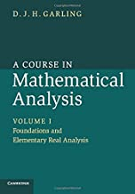 A Course in Mathematical Analysis: Foundations and Elementary Real Analysis Volume 1