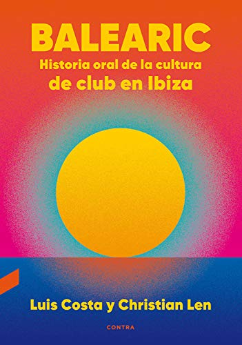 Balearic: Historia oral de la cultura de club en Ibiza (Spanish Edition)