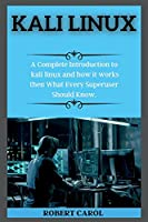 Kali Linux Series: A Complete Introduction to kali linux and how it works then What Every Superuser Should Know. ( edition 2 )