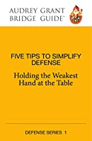 Five Tips to Simplify Defense: Holding the Weakest Hand at the Table (Audrey Grant Bridge Guide)