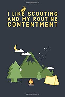 I Like Scouting and May Routine Contentment:Scout Journal and Sketchbook for Summer Camp,Scout Camp: Notebook for Taking N...