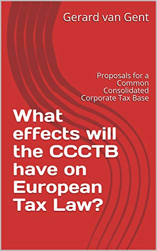 What effects will the CCCTB have on European Tax Law?: Proposals for a Common Consolidated Corporate Tax Base (English Edition)