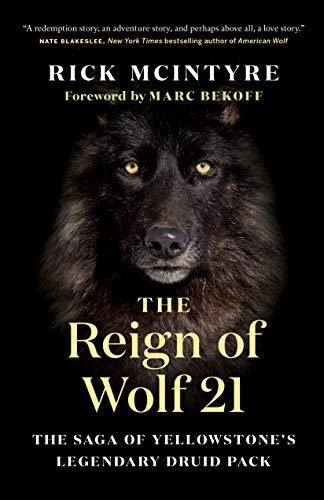 The Reign of Wolf 21: The Saga of Yellowstone's Legendary Druid Pack (The Alpha Wolves of Yellowstone)
