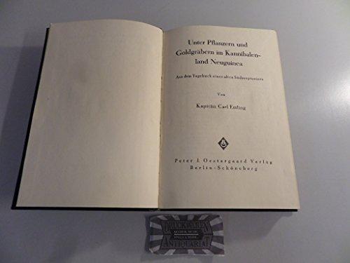 Unter Pflanzern und Goldgräbern im Kannibalenland Neuguinea. Aus dem Tagebuch eines alten Südseepioniers.