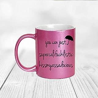 You Can Just Supercalifuckilistic Kissmyassadocious Mug, Supercali Mug, Pink Mug, Birthday Gift, Pink Mug, Funny Coffee Mug, Christmas Gift