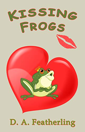 Book: Kissing Frogs (Second Time Around Book 2) by D. A. Featherling